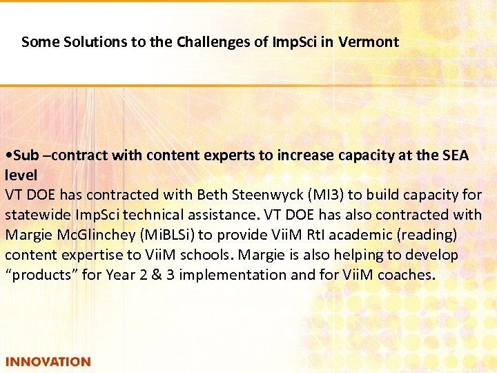 Some Solutions to the Challenges of Imp. Sci in Vermont • Sub –contract with