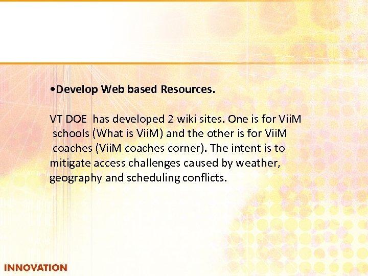 • Develop Web based Resources. VT DOE has developed 2 wiki sites. One
