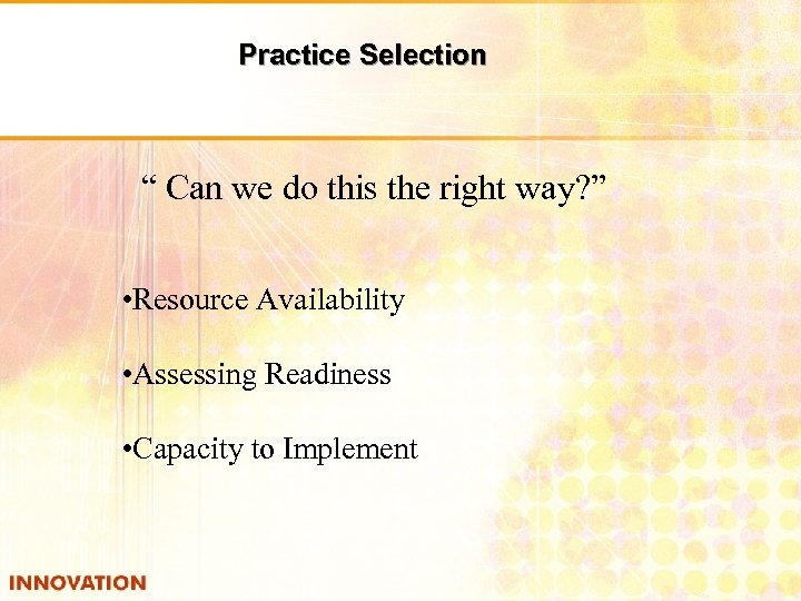 """Practice Selection """" Can we do this the right way? """" • Resource Availability"""
