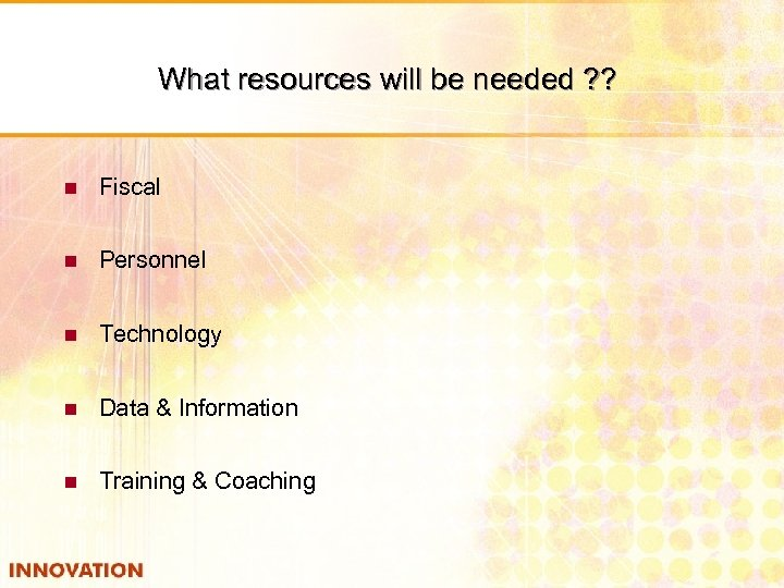 What resources will be needed ? ? n Fiscal n Personnel n Technology n