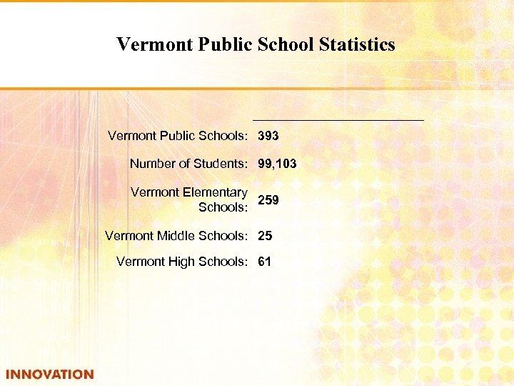 Vermont Public School Statistics Vermont Public Schools: 393 Number of Students: 99, 103 Vermont