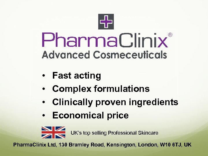 • • Fast acting Complex formulations Clinically proven ingredients Economical price UK's top