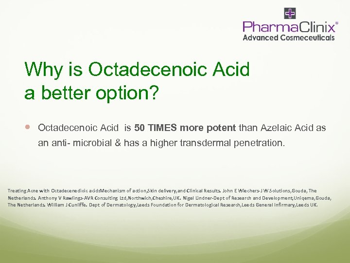 Why is Octadecenoic Acid a better option? Octadecenoic Acid is 50 TIMES more potent