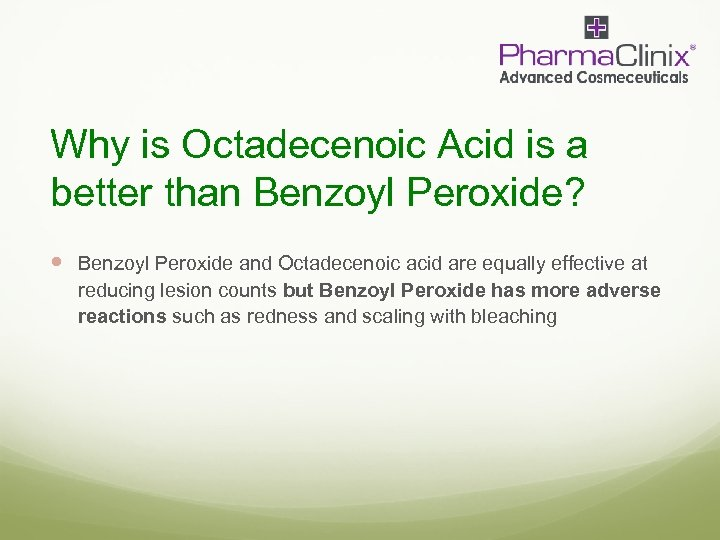 Why is Octadecenoic Acid is a better than Benzoyl Peroxide? Benzoyl Peroxide and Octadecenoic