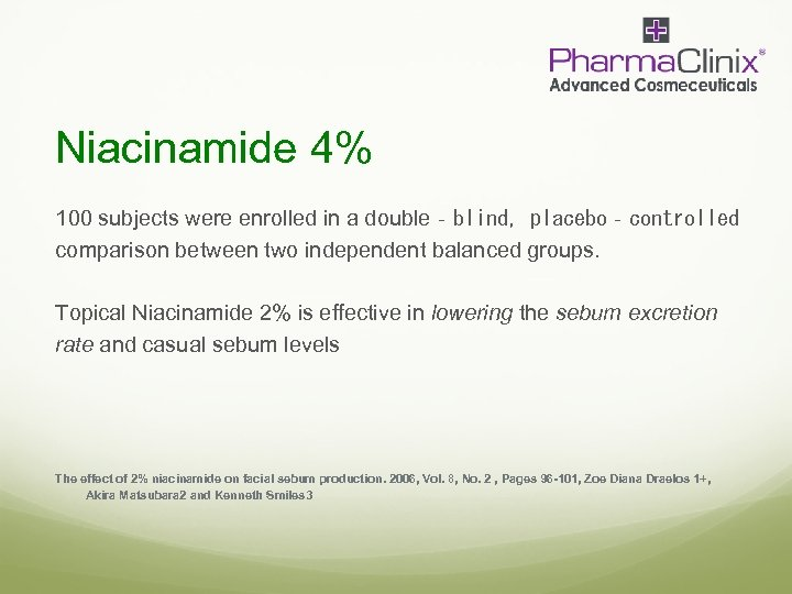 Niacinamide 4% 100 subjects were enrolled in a double‐blind, placebo‐controlled comparison between two independent