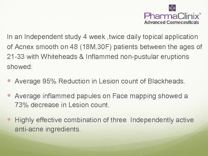 In an Independent study 4 week , twice daily topical application of Acnex smooth