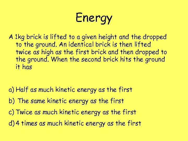Energy A 1 kg brick is lifted to a given height and the dropped