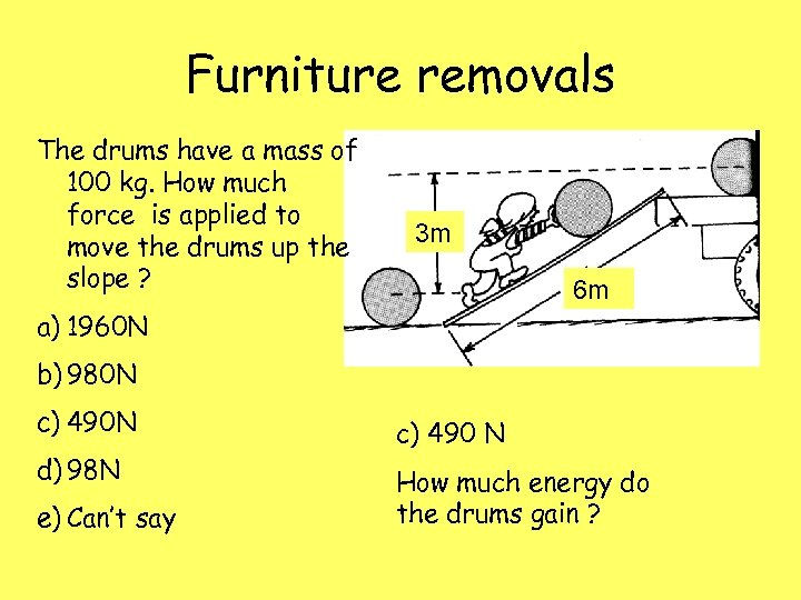 Furniture removals The drums have a mass of 100 kg. How much force is