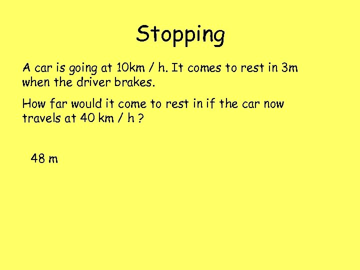 Stopping A car is going at 10 km / h. It comes to rest