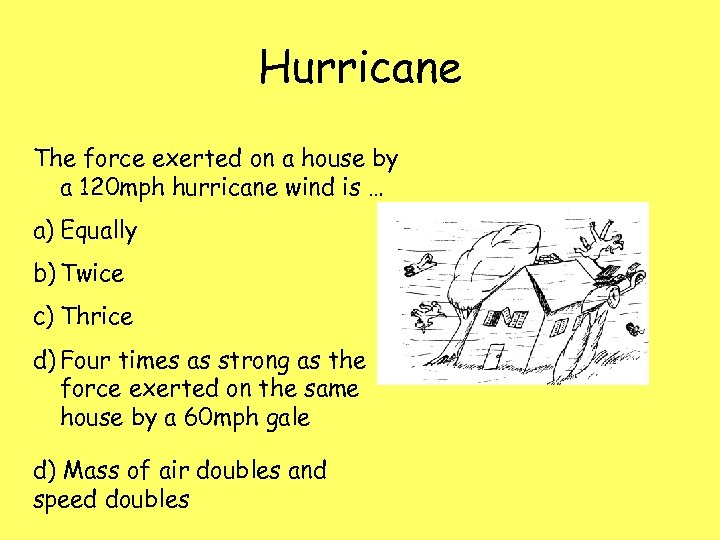 Hurricane The force exerted on a house by a 120 mph hurricane wind is