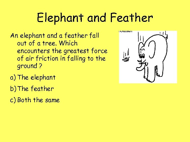 Elephant and Feather An elephant and a feather fall out of a tree. Which