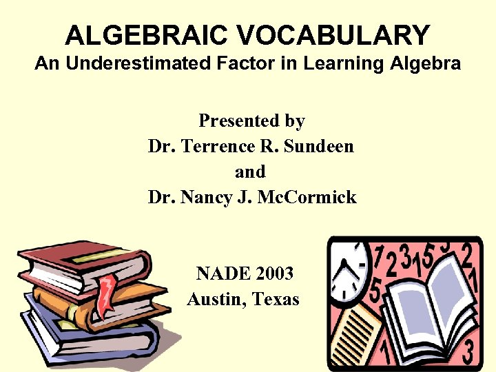 ALGEBRAIC VOCABULARY An Underestimated Factor in Learning Algebra Presented by Dr. Terrence R. Sundeen