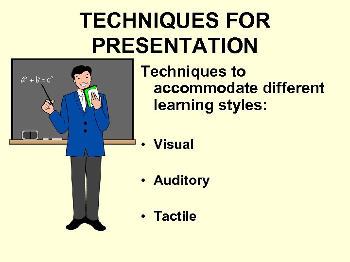TECHNIQUES FOR PRESENTATION Techniques to accommodate different learning styles: • Visual • Auditory •