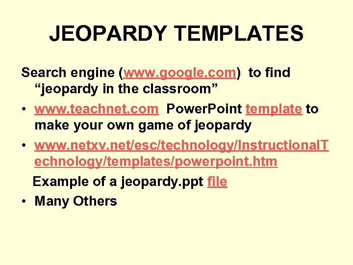 "JEOPARDY TEMPLATES Search engine (www. google. com) to find ""jeopardy in the classroom"" •"