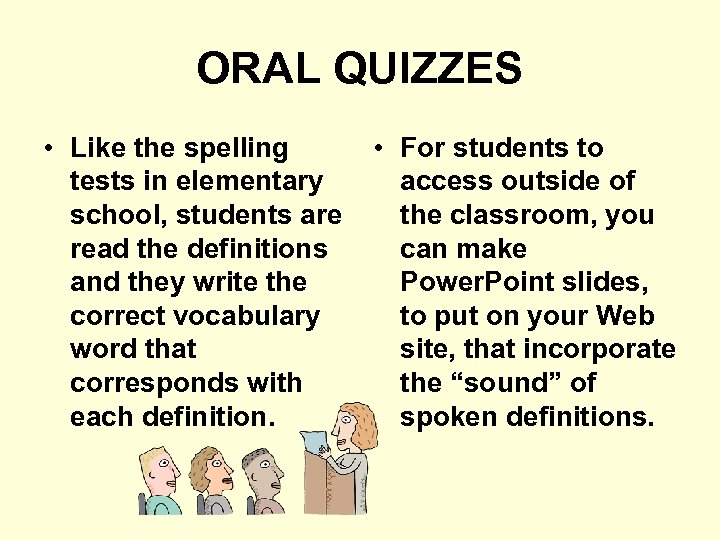 ORAL QUIZZES • Like the spelling tests in elementary school, students are read the