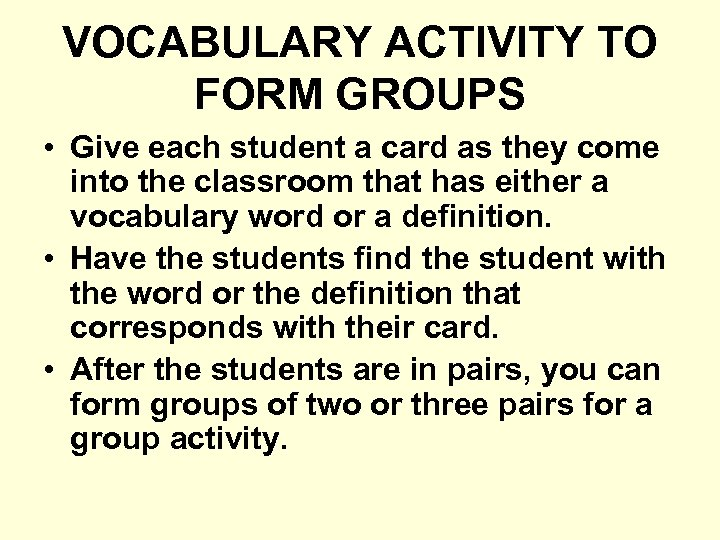 VOCABULARY ACTIVITY TO FORM GROUPS • Give each student a card as they come
