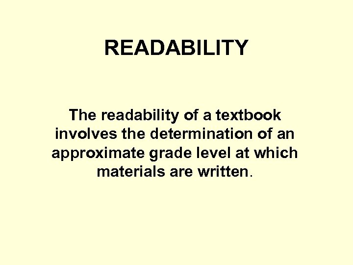 READABILITY The readability of a textbook involves the determination of an approximate grade level