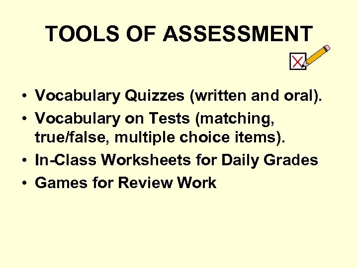 TOOLS OF ASSESSMENT • Vocabulary Quizzes (written and oral). • Vocabulary on Tests (matching,