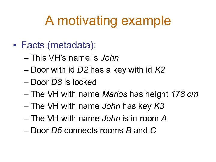 A motivating example • Facts (metadata): – This VH's name is John – Door