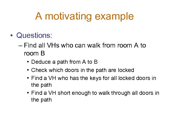 A motivating example • Questions: – Find all VHs who can walk from room