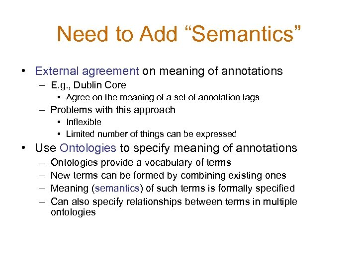 "Need to Add ""Semantics"" • External agreement on meaning of annotations – E. g."