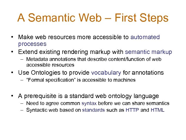 A Semantic Web – First Steps • Make web resources more accessible to automated