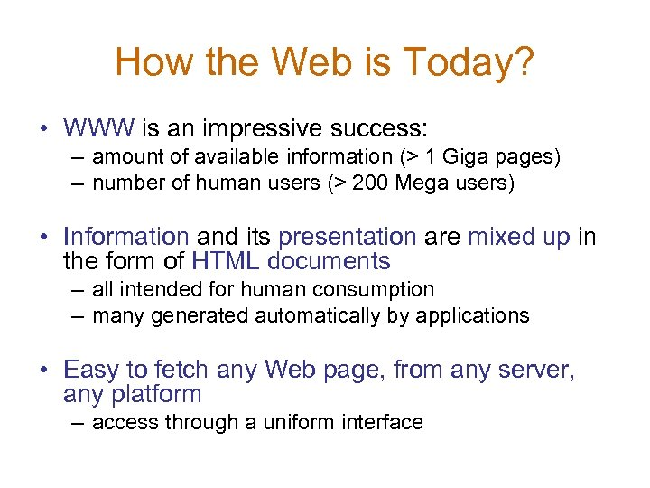 How the Web is Today? • WWW is an impressive success: – amount of