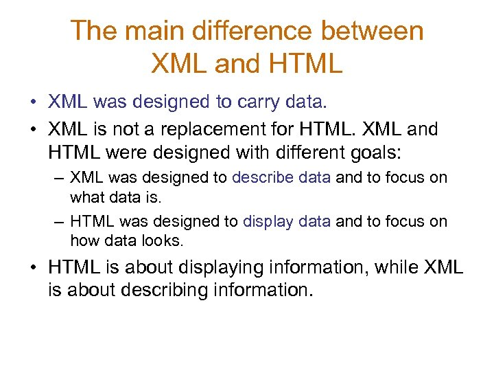 The main difference between XML and HTML • XML was designed to carry data.