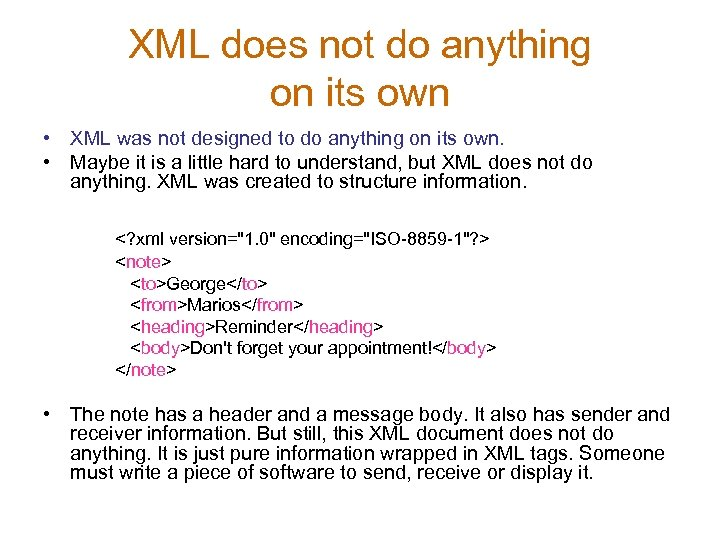 XML does not do anything on its own • XML was not designed to