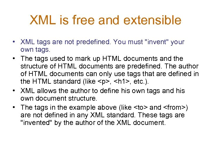 XML is free and extensible • XML tags are not predefined. You must