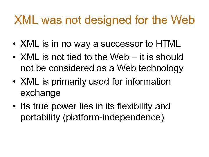 XML was not designed for the Web • XML is in no way a