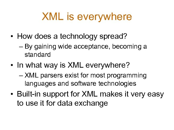 XML is everywhere • How does a technology spread? – By gaining wide acceptance,