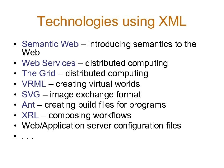 Technologies using XML • Semantic Web – introducing semantics to the Web • Web