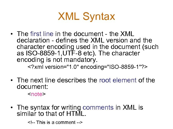 XML Syntax • The first line in the document - the XML declaration -