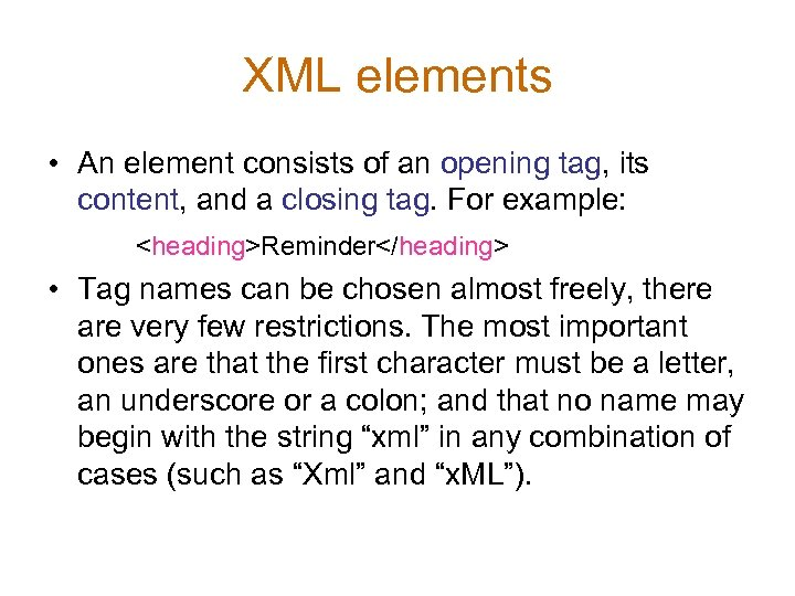 XML elements • An element consists of an opening tag, its content, and a