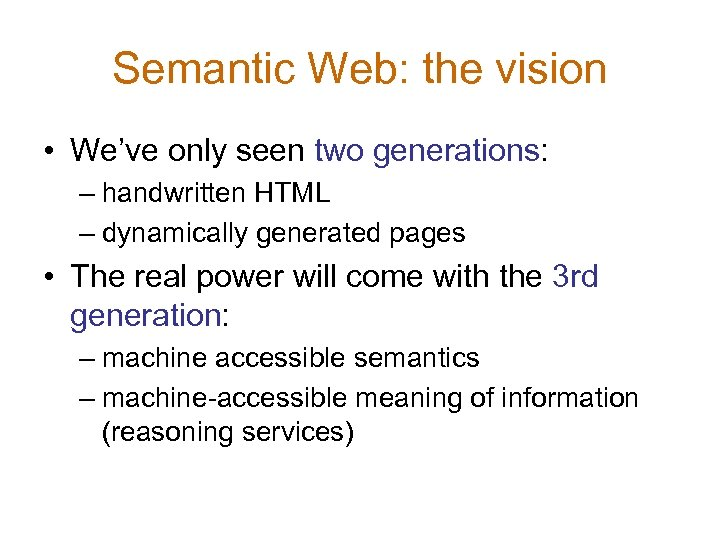 Semantic Web: the vision • We've only seen two generations: – handwritten HTML –
