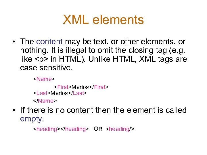 XML elements • The content may be text, or other elements, or nothing. It
