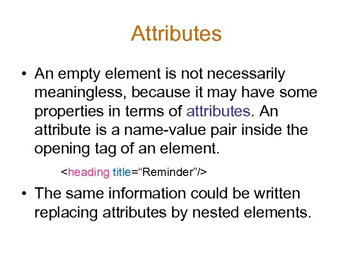 Attributes • An empty element is not necessarily meaningless, because it may have some