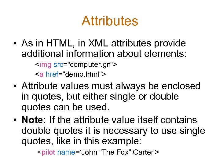 Attributes • As in HTML, in XML attributes provide additional information about elements: <img