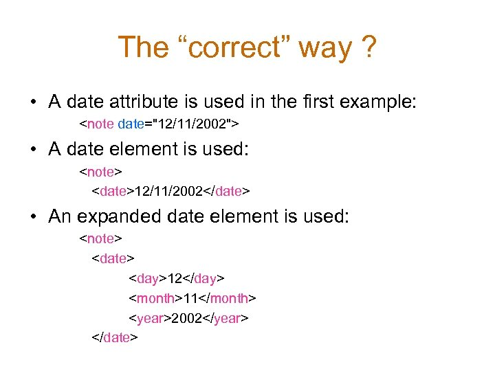 "The ""correct"" way ? • A date attribute is used in the first example:"