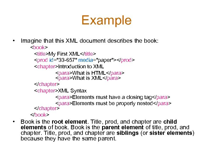Example • Imagine that this XML document describes the book: <book> <title>My First XML</title>
