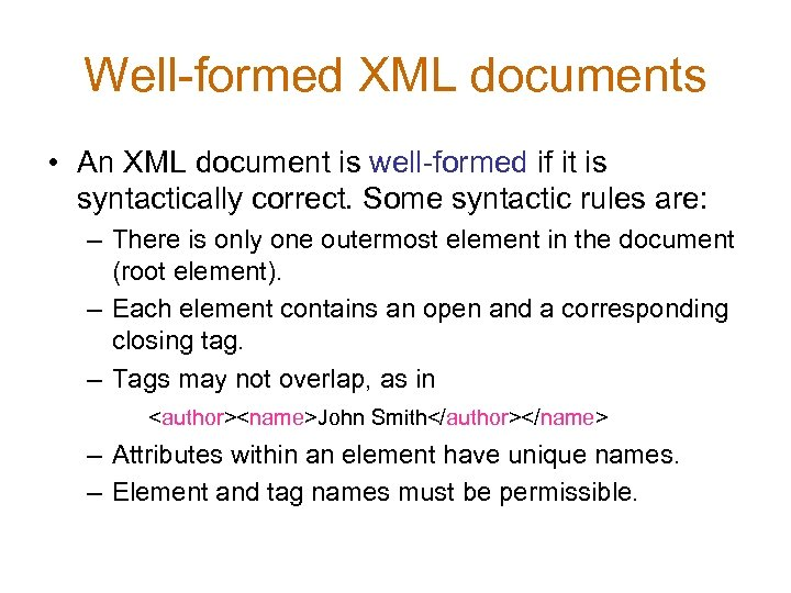 Well-formed XML documents • An XML document is well-formed if it is syntactically correct.