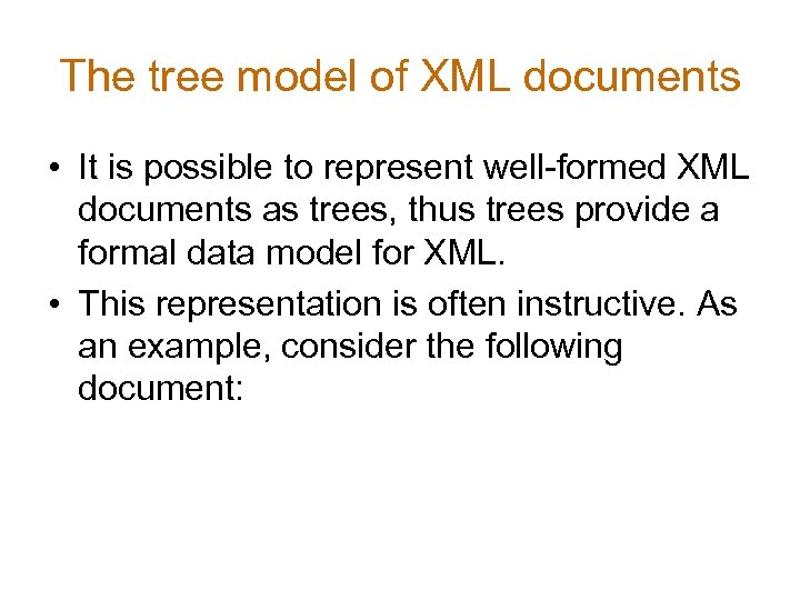 The tree model of XML documents • It is possible to represent well-formed XML