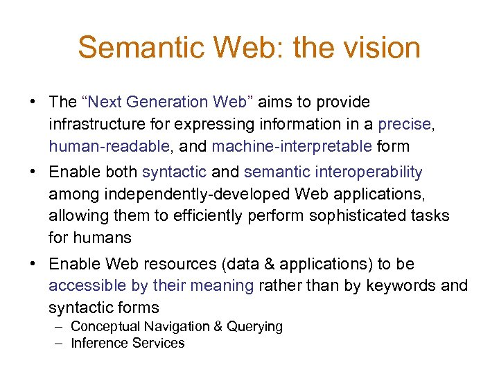 "Semantic Web: the vision • The ""Next Generation Web"" aims to provide infrastructure for"