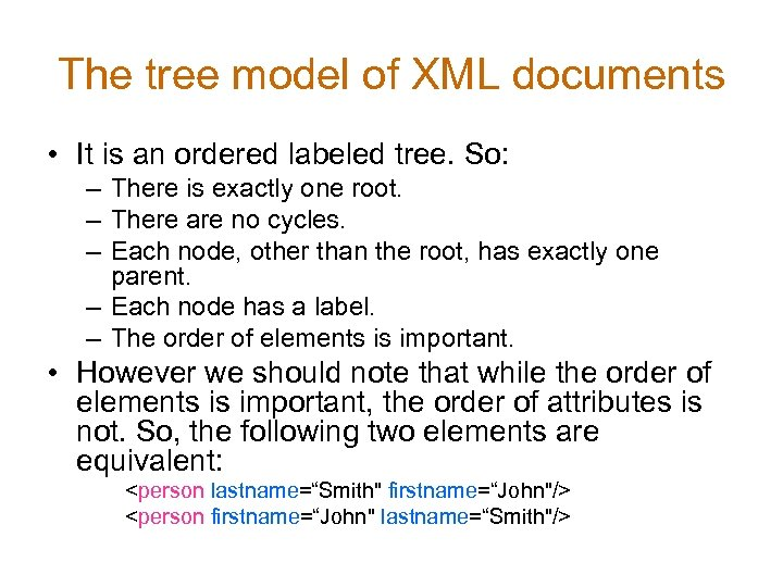 The tree model of XML documents • It is an ordered labeled tree. So: