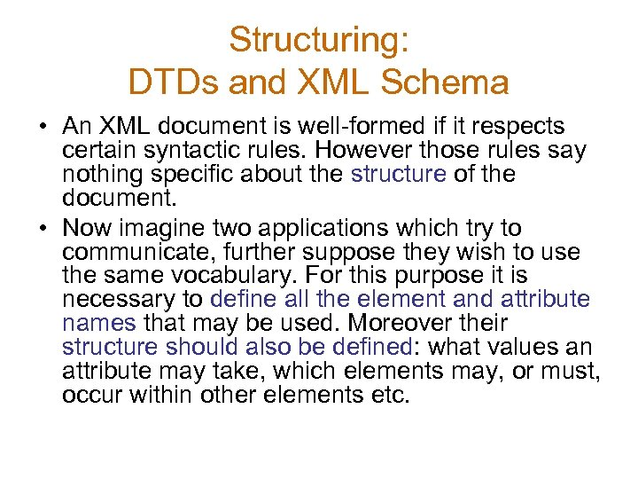 Structuring: DTDs and XML Schema • An XML document is well-formed if it respects