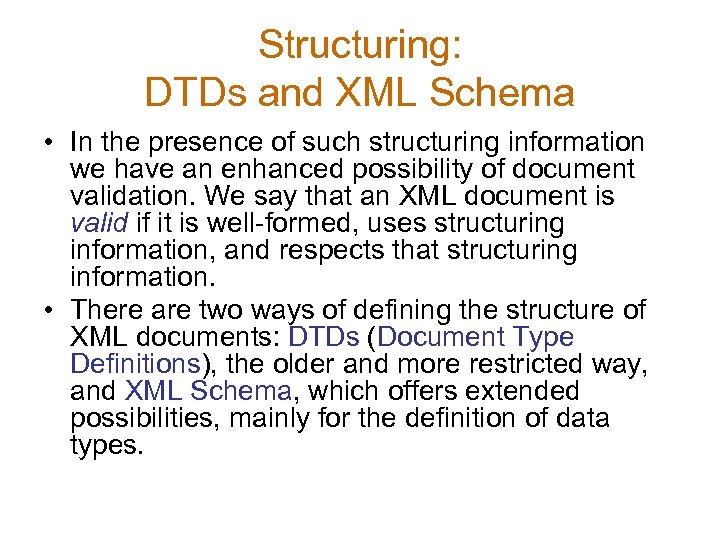 Structuring: DTDs and XML Schema • In the presence of such structuring information we