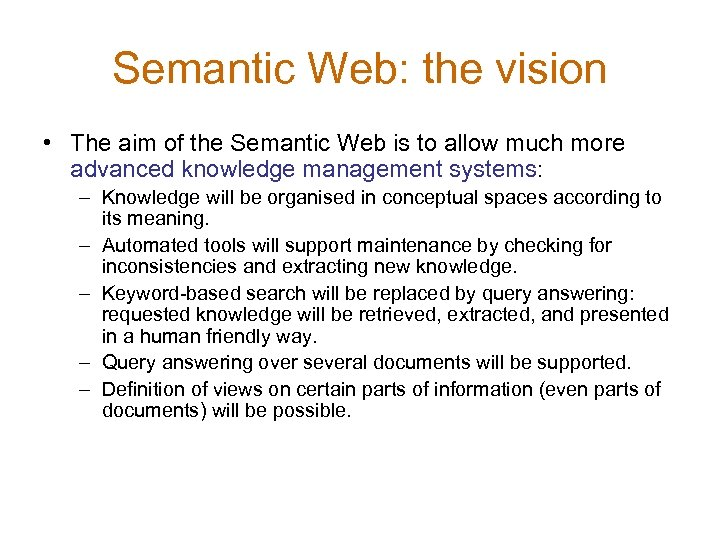 Semantic Web: the vision • The aim of the Semantic Web is to allow
