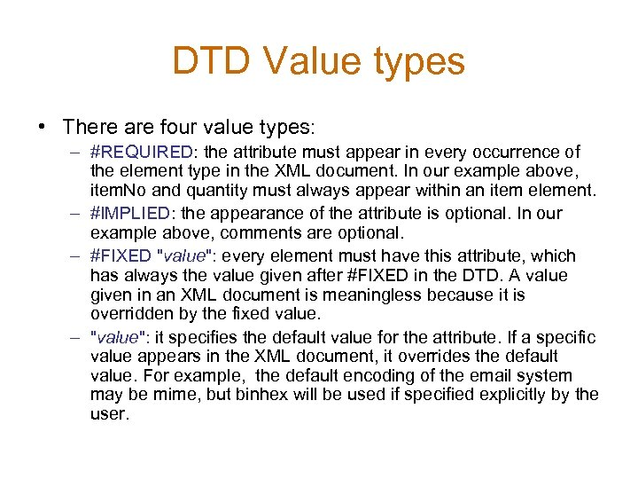 DTD Value types • There are four value types: – #REQUIRED: the attribute must