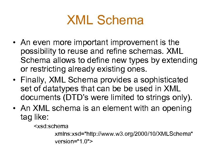 XML Schema • An even more important improvement is the possibility to reuse and